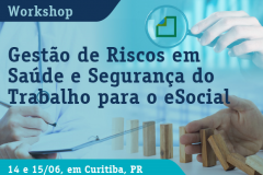 Workshop Gestão de Riscos em Saúde e Segurança do Trabalho para o eSocial - AMP - 14 e 15 de junho de 2019